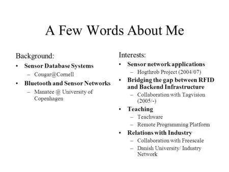 A Few Words About Me Background: Sensor Database Systems Bluetooth and Sensor Networks University of Copenhagen Interests: Sensor.