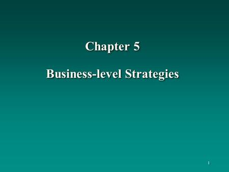 Chapter 5 Business-level Strategies 1 1. 2 2 Learning Objectives To understand: generic competitive strategies and the way they are executed the elements.
