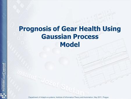 Prognosis of Gear Health Using Gaussian Process Model Department of Adaptive systems, Institute of Information Theory and Automation, May 2011, Prague.