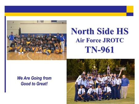 North Side HS Air Force JROTC TN-961 We Are Going from Good to Great!