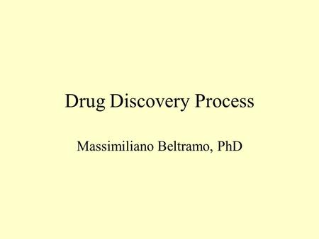 Drug Discovery Process Massimiliano Beltramo, PhD.