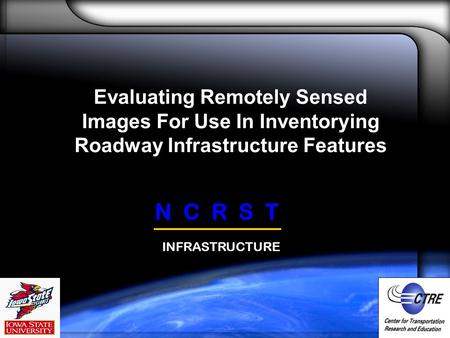Evaluating Remotely Sensed Images For Use In Inventorying Roadway Infrastructure Features N C R S T INFRASTRUCTURE.