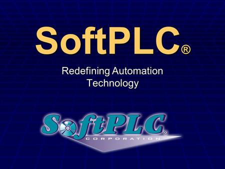 "SoftPLC ® Redefining Automation Technology. What is SoftPLC  ?  PC-Based Control - ""Catch-all"" phrase for a wide variety of solutions  SoftPLC - a."