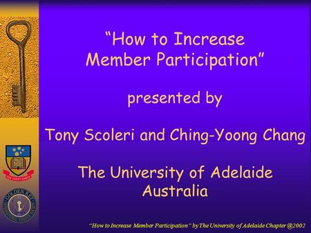 """How to Increase Member Participation"" by The University of Adelaide ""How to Increase Member Participation"" presented by Tony Scoleri and."