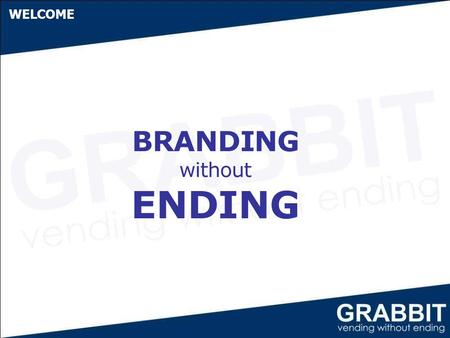 BRANDING without ENDING WELCOME. INTRODUCTION Grabbit is a 100% subsidiary of Empire Industries based at Mumbai with branch offices at Delhi, Bangalore,