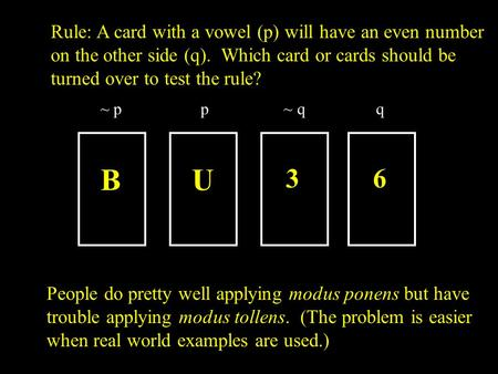 BU 3 6 Rule: A card with a vowel (p) will have an even number on the other side (q). Which card or cards should be turned over to test the rule? People.