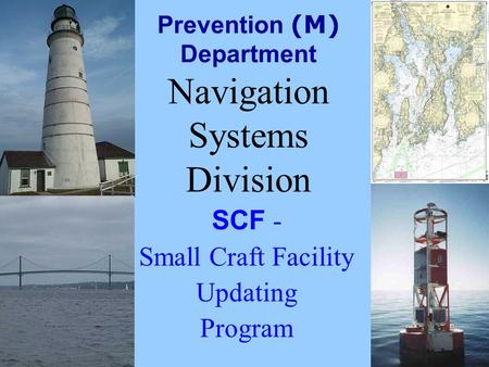 Prevention (M) Department Navigation Systems Division SCF - Small Craft Facility Updating Program.