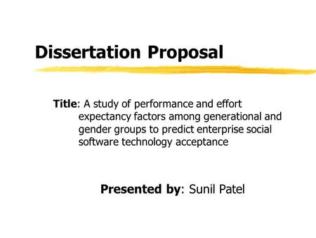 Dissertation Proposal Title: A study of performance and effort expectancy factors among generational and gender groups to predict enterprise social software.