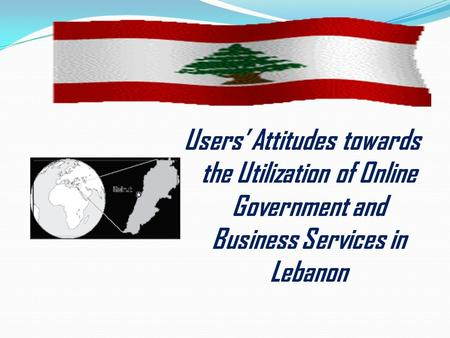 Users' Attitudes towards the Utilization of Online Government and Business Services in Lebanon.
