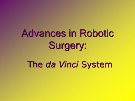 Advances in Robotic Surgery: The da Vinci System.
