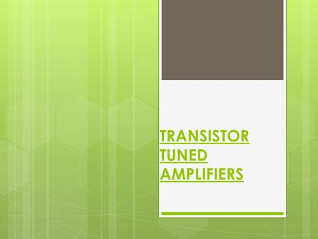 TRANSISTOR TUNED AMPLIFIERS. Inroduction  Sometimes it is desired that an amplifier should amplify either a single frequency or a narrow band of frequencies.
