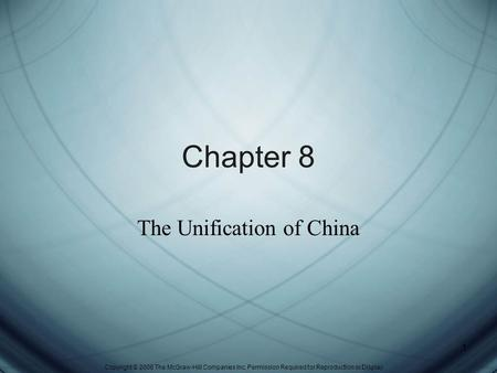 Copyright © 2006 The McGraw-Hill Companies Inc. Permission Required for Reproduction or Display. 1 Chapter 8 The Unification of China.