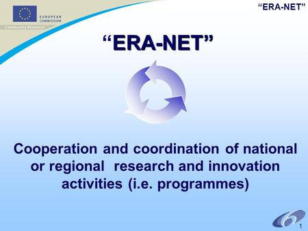 """ERA-NET"" 1 Cooperation and coordination of national or regional research and innovation activities (i.e. programmes) ERA-NET"" ""ERA-NET"""
