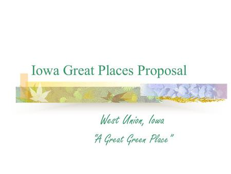 "Iowa Great Places Proposal West Union, Iowa ""A Great Green Place"""