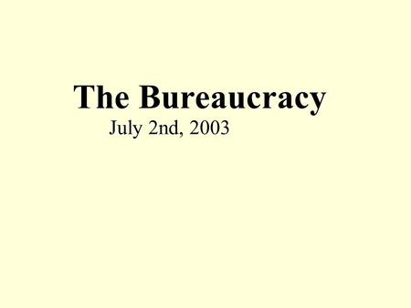 The Bureaucracy July 2nd, 2003. Controls Budget, Approves Nominations and Treaties, Override Veto, Impeach VETO Legislation, Appropriation, Oversight.