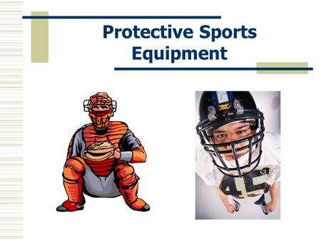 Protective Sports Equipment. Introduction Modifications and improvements in protective equipment for sports continues to occur. Protective equipment is.