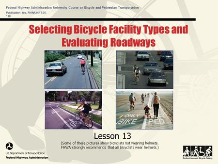 Federal Highway Administration University Course on Bicycle and Pedestrian Transportation Lesson 13 (Some of these pictures show bicyclists not wearing.