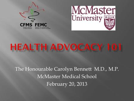 The Honourable Carolyn Bennett M.D., M.P. McMaster Medical School February 20, 2013.