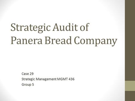 Strategic Audit of Panera Bread Company Case 29 Strategic Management MGMT 436 Group 5.