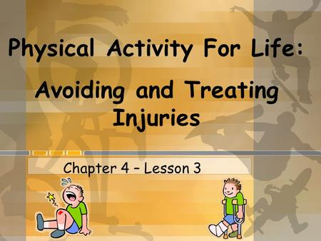 Physical Activity For Life: Avoiding and Treating Injuries Chapter 4 – Lesson 3.