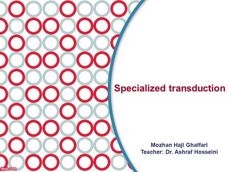 Specialized transduction Mozhan Haji Ghaffari Teacher: Dr. Ashraf Hosseini.