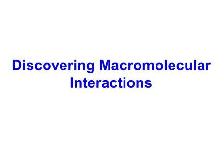 Discovering Macromolecular Interactions. An experimental strategy for identifying new molecular actors in a process candidate approach general screen.