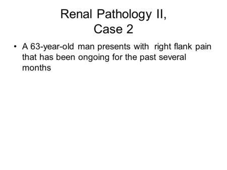 Renal Pathology II, Case 2