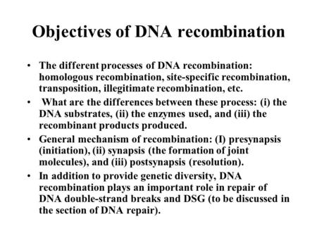 Objectives of DNA recombination The different processes of DNA recombination: homologous recombination, site-specific recombination, transposition, illegitimate.