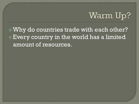 Warm Up? Why do countries trade with each other?