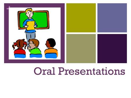 + Oral Presentations. + Delivery Content Organization Enthusiasm Audience awareness.