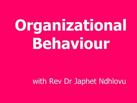 Organizational Behaviour with Rev Dr Japhet Ndhlovu.