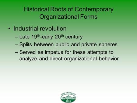 Historical Roots of Contemporary Organizational Forms Industrial revolution –Late 19 th -early 20 th century –Splits between public and private spheres.