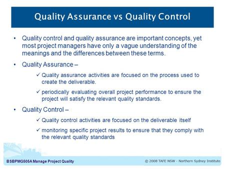 BSBPMG505A Manage Project Quality Quality control and quality assurance are important concepts, yet most project managers have only a vague understanding.