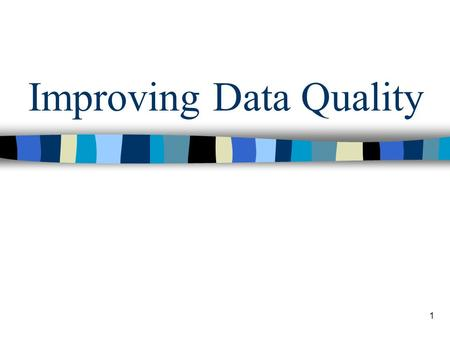 1 Improving Data Quality. COURSE DESCRIPTION Introduction to Data Quality- Course Outline.