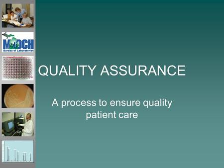QUALITY ASSURANCE A process to ensure quality patient care.