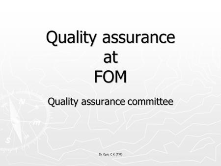 Dr Opio C K (TM) Quality assurance at FOM Quality assurance committee.