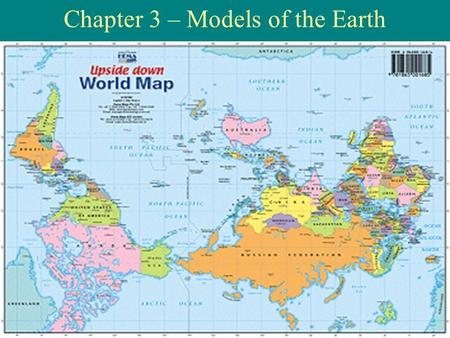 Chapter 3 – Models of the Earth Section 3.1 Finding Locations on Earth Objectives Distinguish between latitude and longitude. Explain how latitude and.