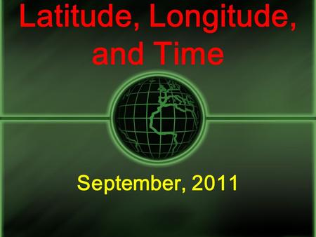 Latitude, Longitude, and Time September, 2011 Coordinate System A system used for determining the coordinates of a point. Coordinates = Numbers Latitude.