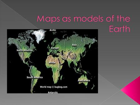  Map - is a representation of the features of a physical body such as Earth.