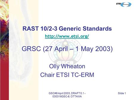GSC#8 April 2003, DRAFT 0.1 - 030316GSC-8, OTTAWA Slide 1 RAST 10/2-3 Generic Standards