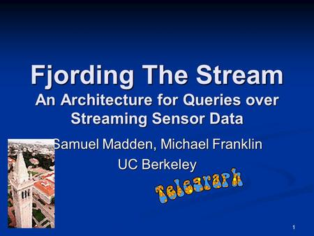 1 Fjording The Stream An Architecture for Queries over Streaming Sensor Data Samuel Madden, Michael Franklin UC Berkeley.