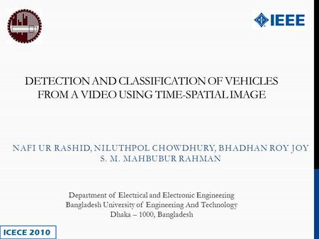 DETECTION AND CLASSIFICATION OF VEHICLES FROM A VIDEO USING TIME-SPATIAL IMAGE NAFI UR RASHID, NILUTHPOL CHOWDHURY, BHADHAN ROY JOY S. M. MAHBUBUR RAHMAN.