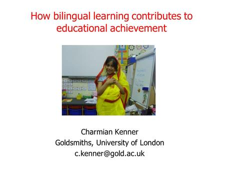 How bilingual learning contributes to educational achievement Charmian Kenner Goldsmiths, University of London