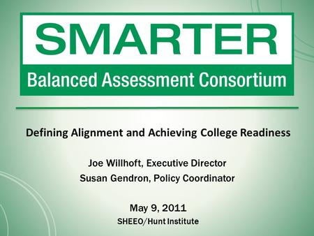Defining Alignment and Achieving College Readiness Joe Willhoft, Executive Director Susan Gendron, Policy Coordinator May 9, 2011 SHEEO/Hunt Institute.