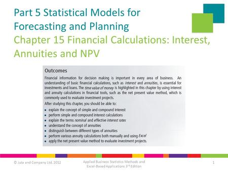 © Juta and Company Ltd, 20121 Applied Business Statistics Methods and Excel-Based Applications 3 rd Edition Part 5 Statistical Models for Forecasting and.
