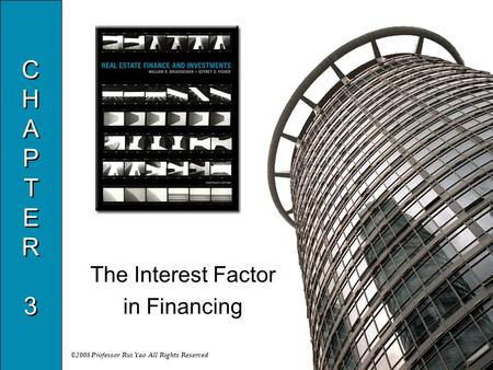 ©2008 Professor Rui Yao All Rights Reserved CHAPTER3CHAPTER3 CHAPTER3CHAPTER3 The Interest Factor in Financing.