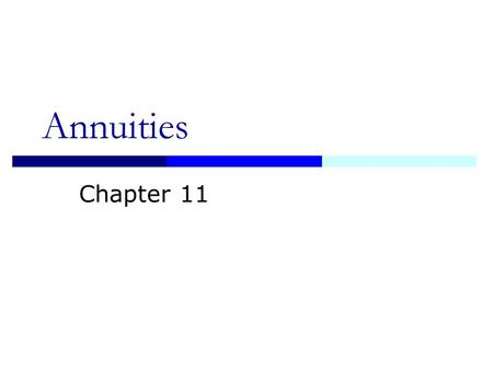Annuities Chapter 11 2 Annuities Equal Cash Flows at Equal Time Intervals Ordinary Annuity (End): Cash Flow At End Of Each Period Annuity Due (Begin):