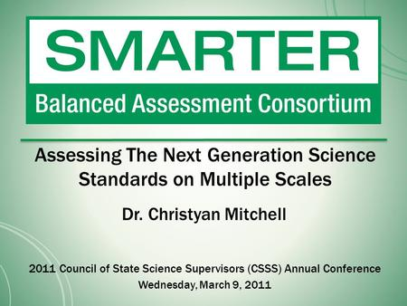 Assessing The Next Generation Science Standards on Multiple Scales Dr. Christyan Mitchell 2011 Council of State Science Supervisors (CSSS) Annual Conference.