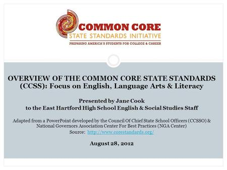 OVERVIEW OF THE COMMON CORE STATE STANDARDS (CCSS): Focus on English, Language Arts & Literacy Presented by Jane Cook to the East Hartford High School.