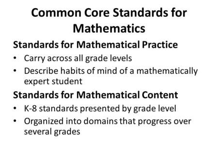 Common Core Standards for Mathematics Standards for Mathematical Practice Carry across all grade levels Describe habits of mind of a mathematically expert.